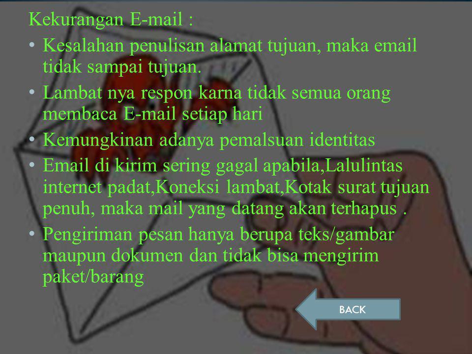 Kekurangan E-mail : Kesalahan penulisan alamat tujuan, maka email tidak sampai tujuan.