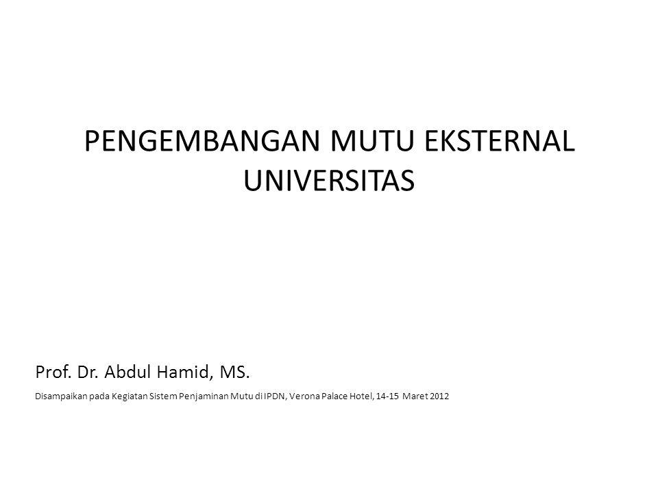 PENGEMBANGAN MUTU EKSTERNAL UNIVERSITAS Prof.Dr. Abdul Hamid, MS.