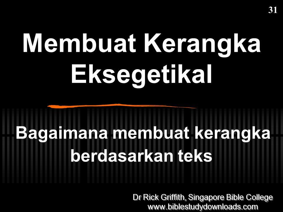 Membuat Kerangka Eksegetikal 31 Bagaimana membuat kerangka berdasarkan teks Dr Rick Griffith, Singapore Bible College www.biblestudydownloads.com Dr Rick Griffith, Singapore Bible College www.biblestudydownloads.com