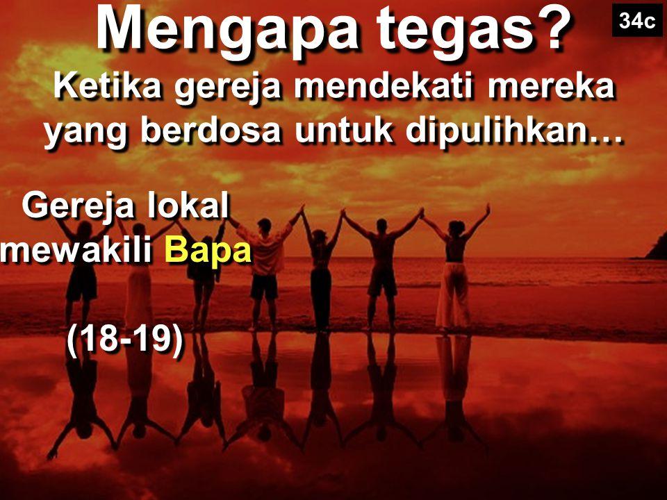 Kunci dari ayat 18-20 II. Alasan gereja dapat memulihkan atau terus mendekati orang Kristen yang berdosa, karena gereja berfungsi sebagai bagian dari