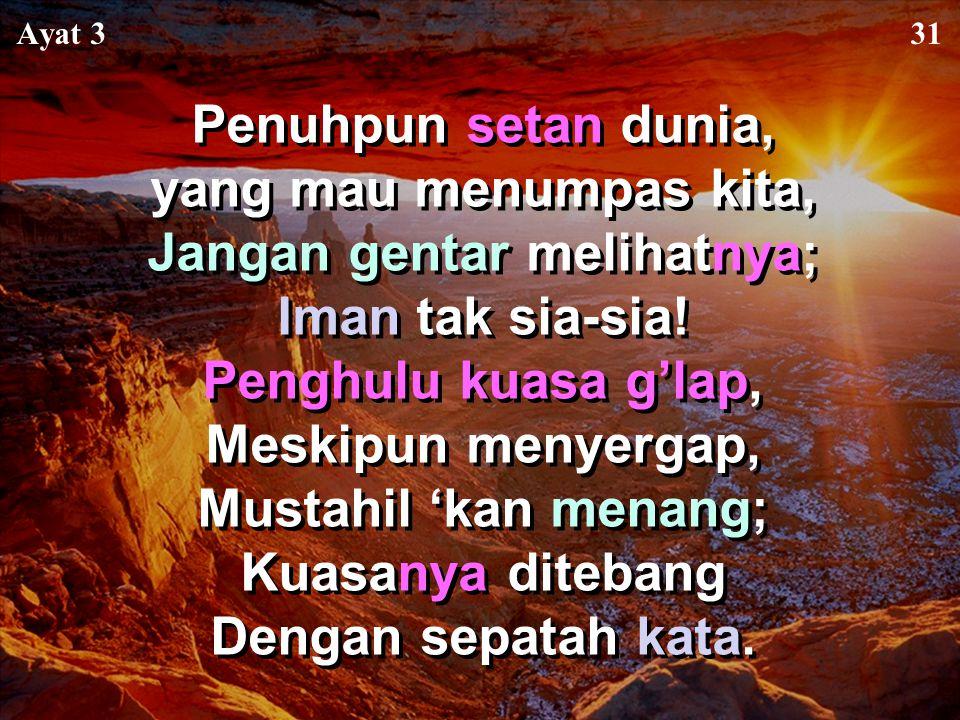 Dengan tenaga yang fana Niscaya kita kalah. Pahlawan kita Dialah yang diurapi Allah. Siapa namaNya? Sang Kristus mulia, Tuhanmu yang Esa, Panglima sem