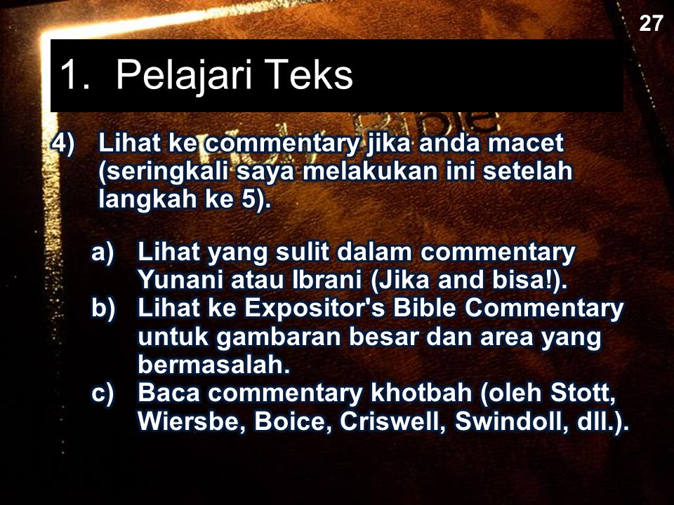 Three Steps to Exegetical Outlining (Basic Form) A.Gantilah kata-kata dalam setiap ayat untuk menghilangkan semua bahasa kiasan.
