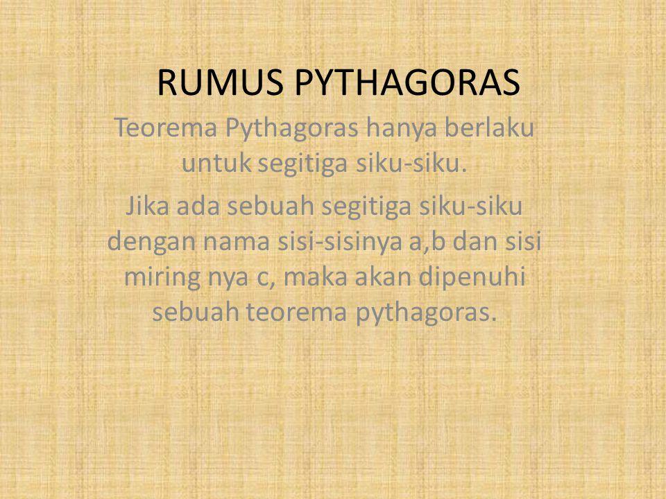 RUMUS PYTHAGORAS Teorema Pythagoras hanya berlaku untuk segitiga siku-siku.
