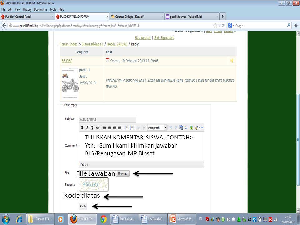 TULISKAN KOMENTAR SISWA..CONTOH> Yth. Gumil kami kirimkan jawaban BLS/Penugasan MP BInsat File Jawaban Kode diatas