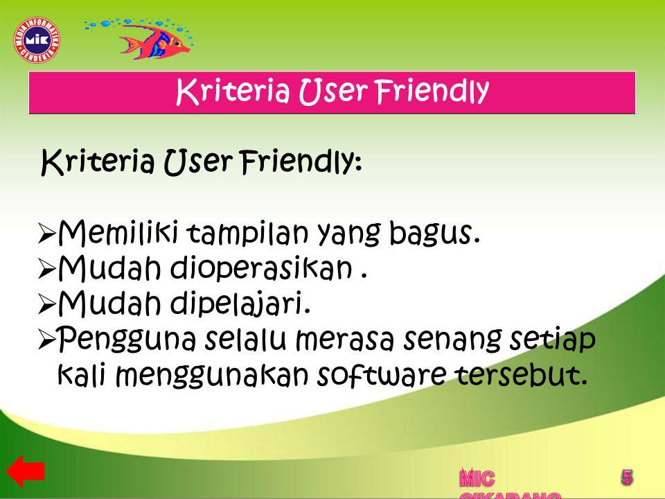 Kriteria User Friendly Kriteria User Friendly:  Memiliki tampilan yang bagus.