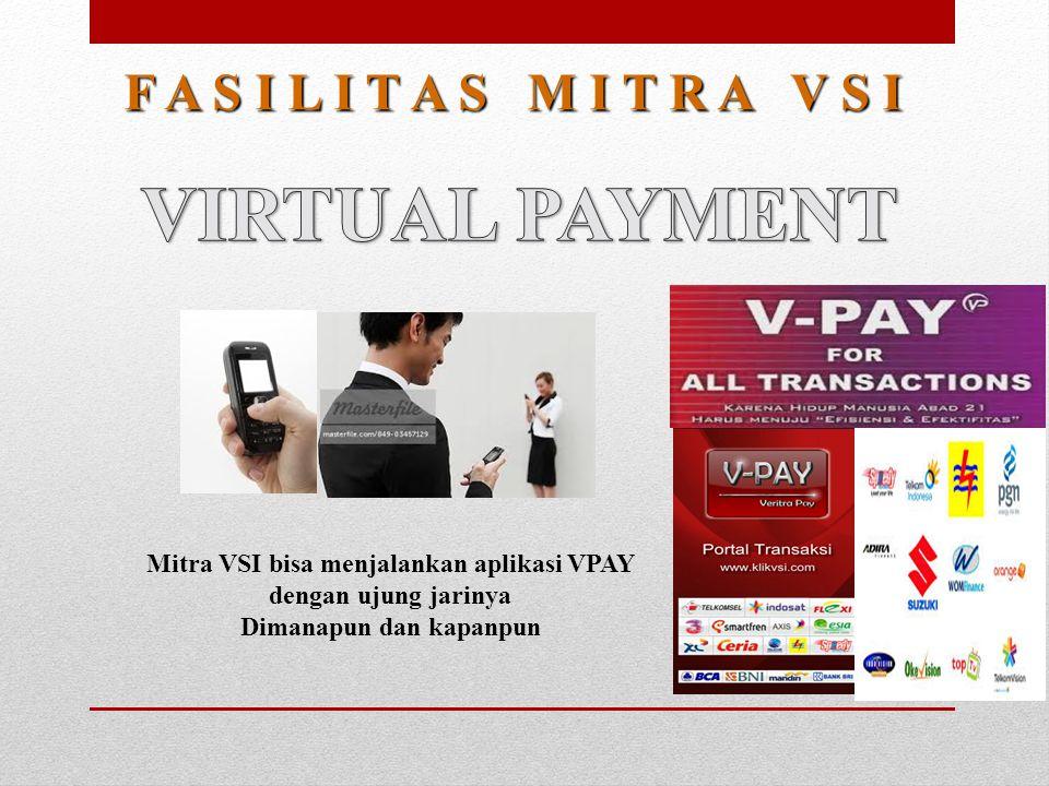 Mitra VSI bisa menjalankan aplikasi VPAY dengan ujung jarinya Dimanapun dan kapanpun F A S I L I T A S M I T R A V S I