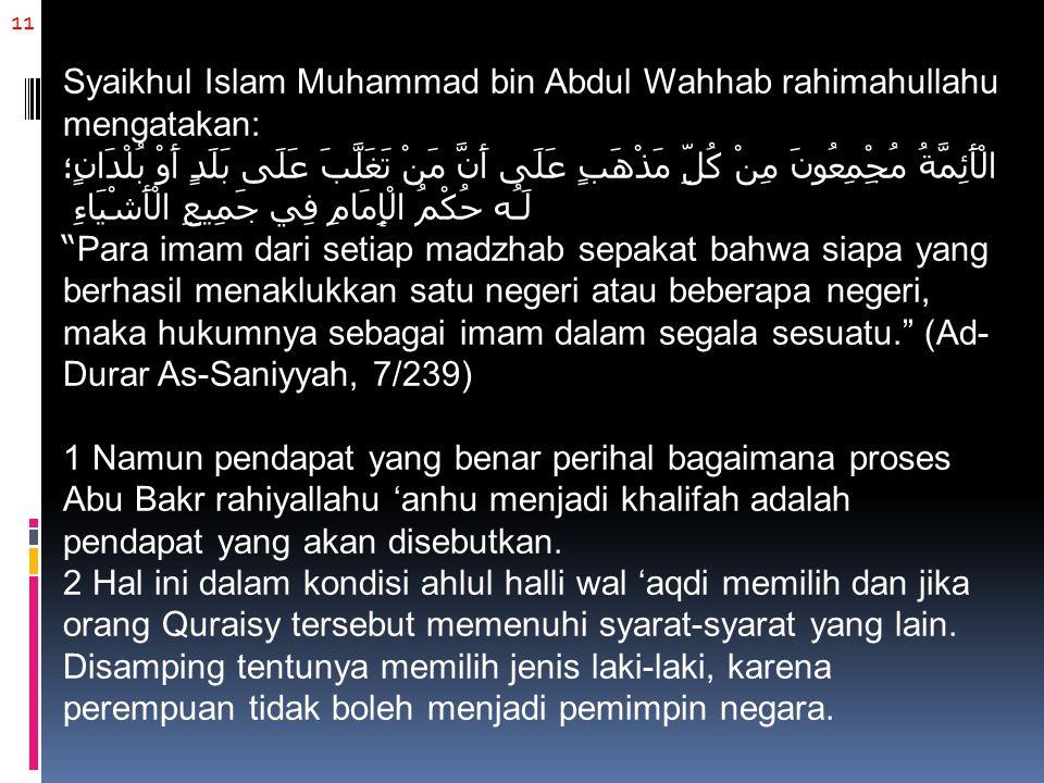 11 Syaikhul Islam Muhammad bin Abdul Wahhab rahimahullahu mengatakan: الْأَئِمَّةُ مُجِْمِعُونَ مِنْ كُلِّ مَذْهَبٍ عَلَى أَنَّ مَنْ تَغَلَّبَ عَلَى ب