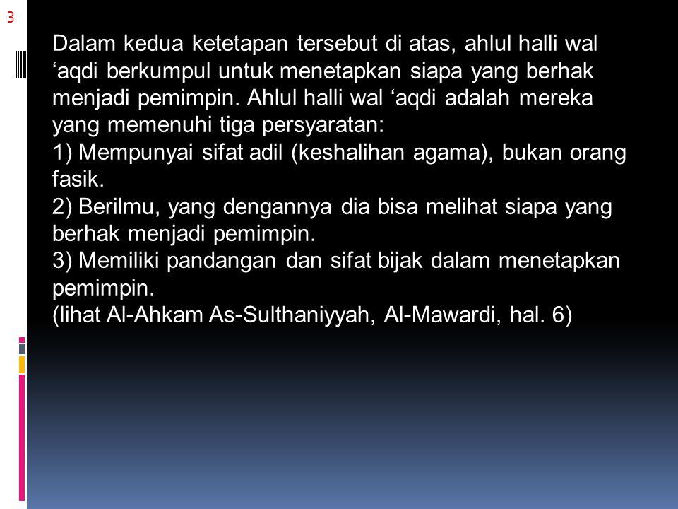 4 Mereka yang berkumpul dalam ahlul halli wal 'aqdi memerhatikan hal- hal berikut: 1) Orang yang dibai'at harus memenuhi persyaratan secara syar'i untuk diangkat menjadi imam.