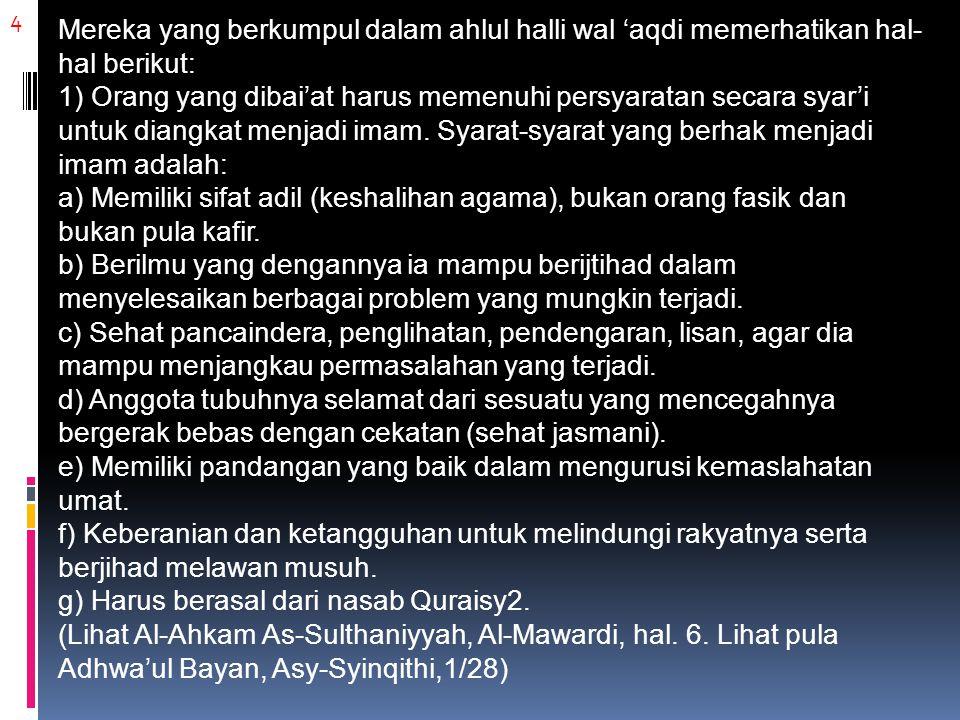 4 Mereka yang berkumpul dalam ahlul halli wal 'aqdi memerhatikan hal- hal berikut: 1) Orang yang dibai'at harus memenuhi persyaratan secara syar'i unt