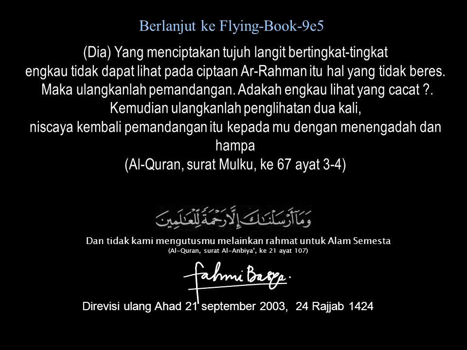 Berlanjut ke Flying-Book-9e5 (Dia) Yang menciptakan tujuh langit bertingkat-tingkat engkau tidak dapat lihat pada ciptaan Ar-Rahman itu hal yang tidak