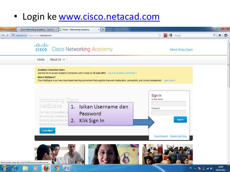 Login ke www.cisco.netacad.comwww.cisco.netacad.com 1.Isikan Username dan Password 2.Klik Sign In 1.Isikan Username dan Password 2.Klik Sign In