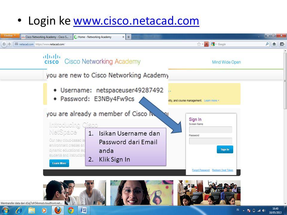 Login ke www.cisco.netacad.comwww.cisco.netacad.com 1.Isikan Username dan Password dari Email anda 2.Klik Sign In 1.Isikan Username dan Password dari Email anda 2.Klik Sign In