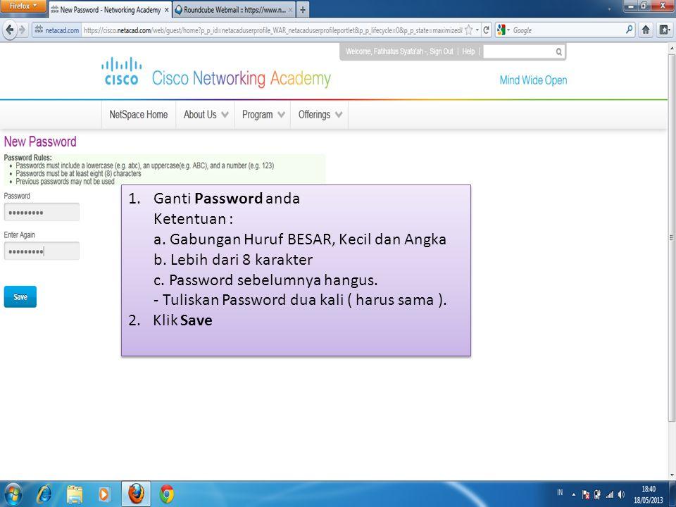 1.Ganti Password anda Ketentuan : a.Gabungan Huruf BESAR, Kecil dan Angka b.