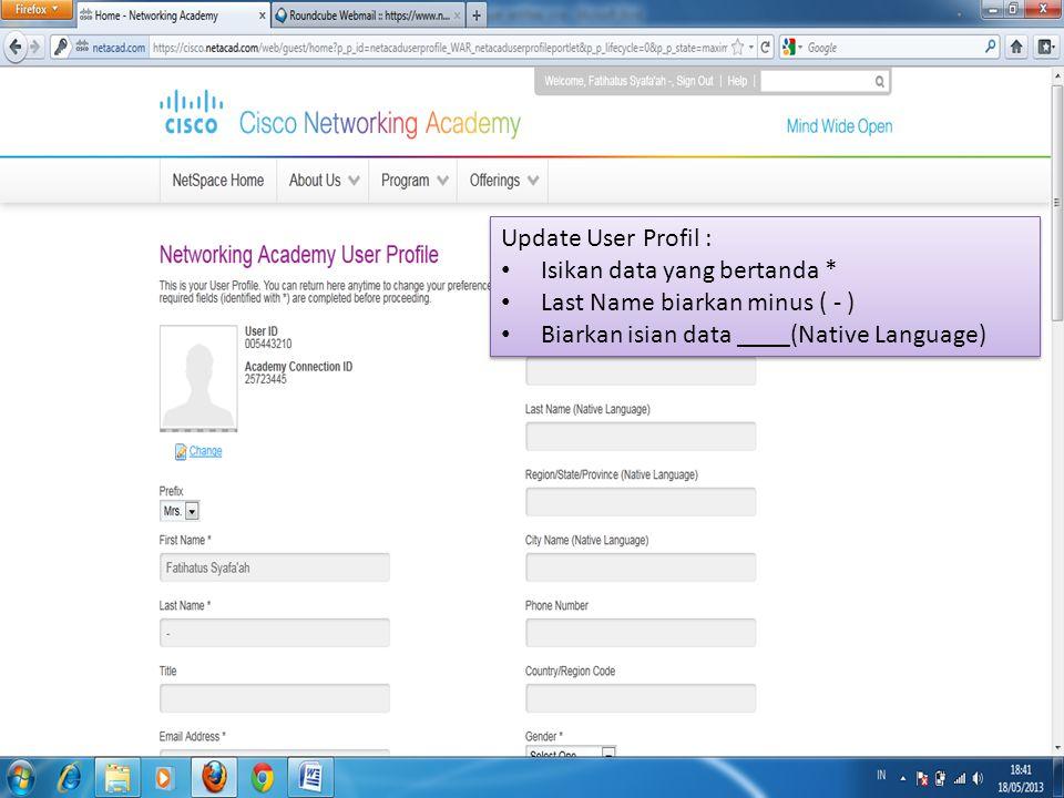 Update User Profil : Isikan data yang bertanda * Last Name biarkan minus ( - ) Biarkan isian data ____(Native Language) Update User Profil : Isikan data yang bertanda * Last Name biarkan minus ( - ) Biarkan isian data ____(Native Language)