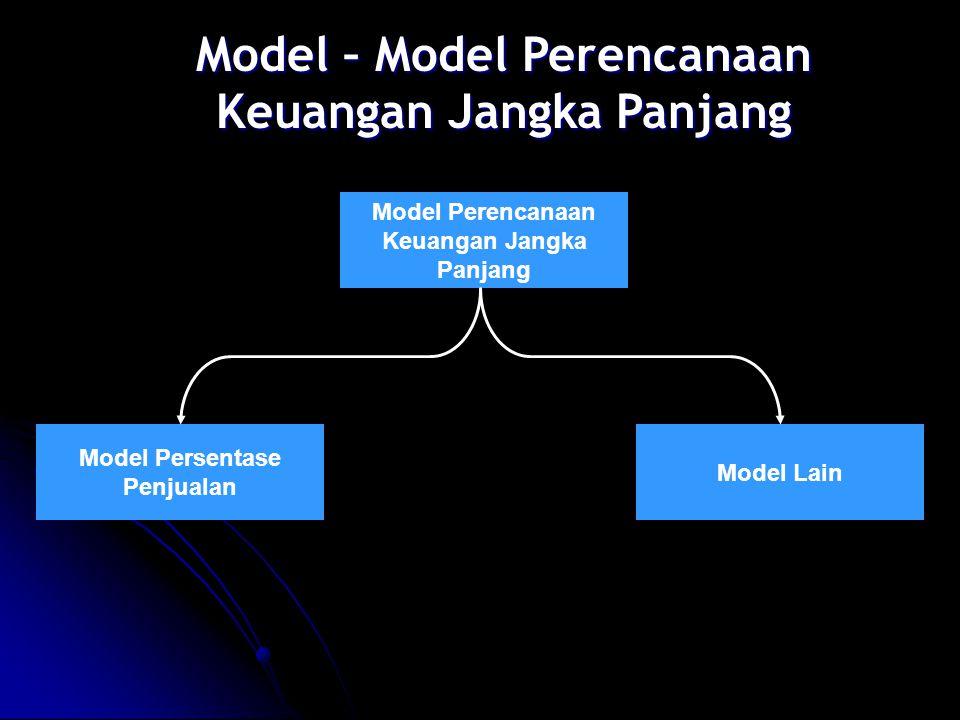 Model Persentase Penjualan Dasar pemikiran dalam metode ini adalah semakin besar aktivitas konsekuensinya pada jumlah dana yang diperlukan.