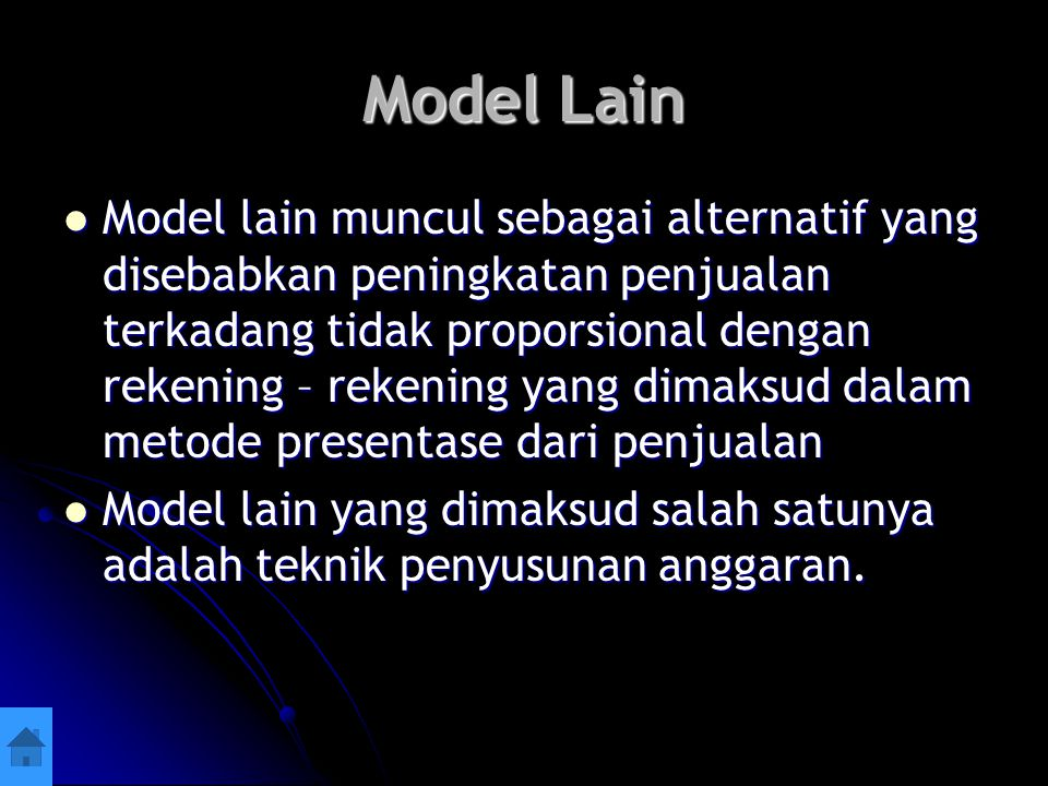 Model Lain Model lain muncul sebagai alternatif yang disebabkan peningkatan penjualan terkadang tidak proporsional dengan rekening – rekening yang dim