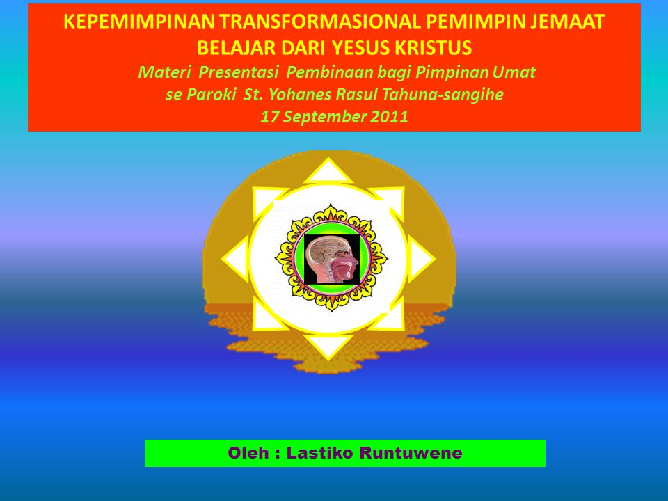 KEPEMIMPINAN TRANSFORMASIONAL PEMIMPIN JEMAAT BELAJAR DARI YESUS KRISTUS Materi Presentasi Pembinaan bagi Pimpinan Umat se Paroki St.
