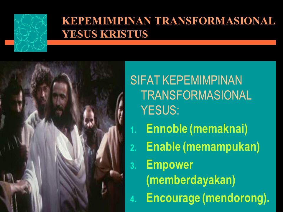 KEPEMIMPINAN TRANSFORMASIONAL YESUS KRISTUS SIFAT KEPEMIMPINAN TRANSFORMASIONAL YESUS: 1.
