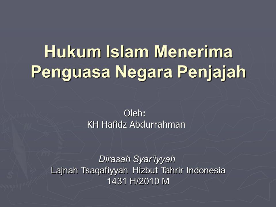 Hukum Islam Menerima Penguasa Negara Penjajah Oleh: KH Hafidz Abdurrahman Dirasah Syar'iyyah Lajnah Tsaqafiyyah Hizbut Tahrir Indonesia 1431 H/2010 M