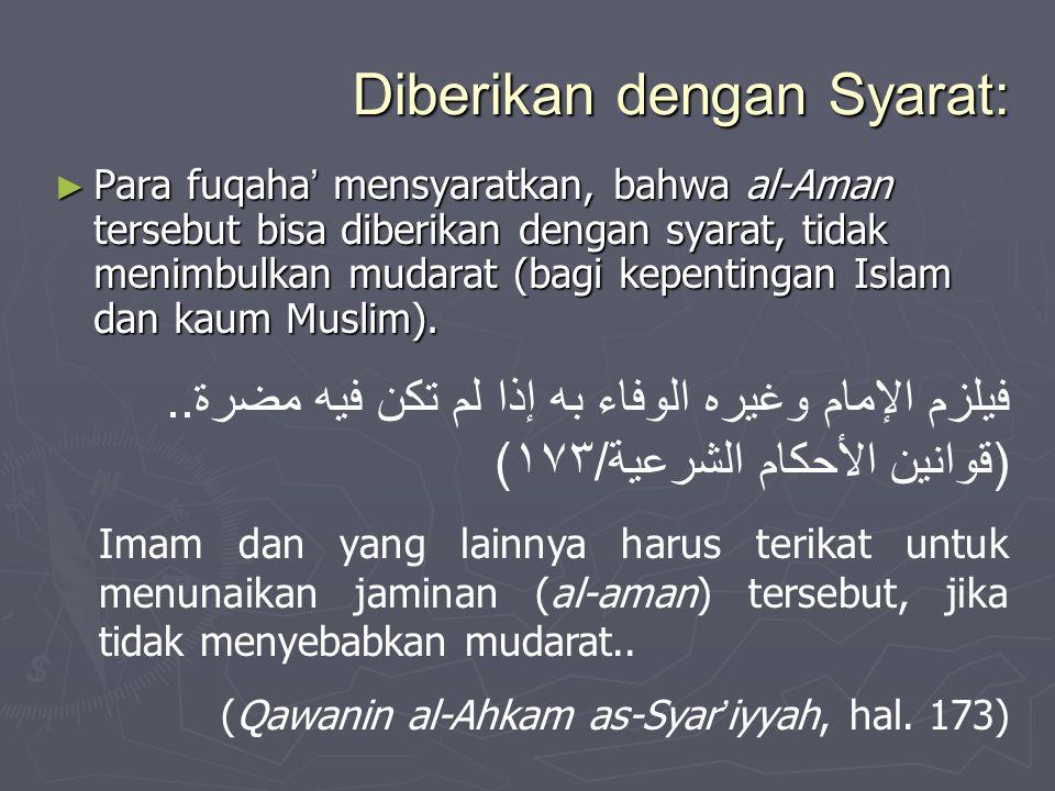 Diberikan dengan Syarat: ► Para fuqaha ' mensyaratkan, bahwa al-Aman tersebut bisa diberikan dengan syarat, tidak menimbulkan mudarat (bagi kepentinga