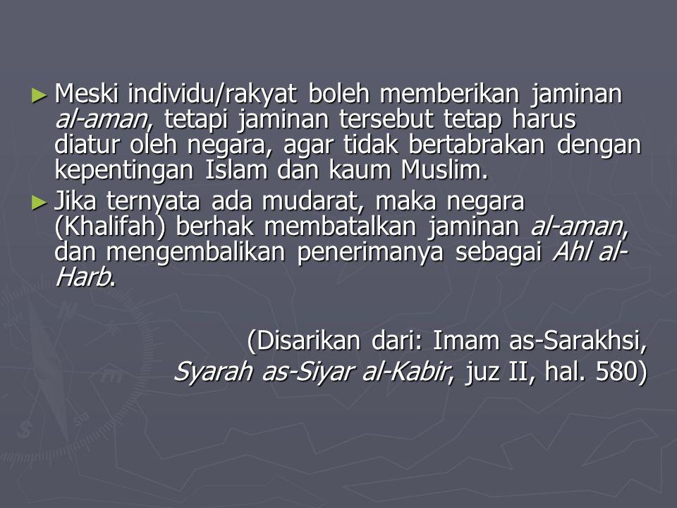 ► Meski individu/rakyat boleh memberikan jaminan al-aman, tetapi jaminan tersebut tetap harus diatur oleh negara, agar tidak bertabrakan dengan kepentingan Islam dan kaum Muslim.