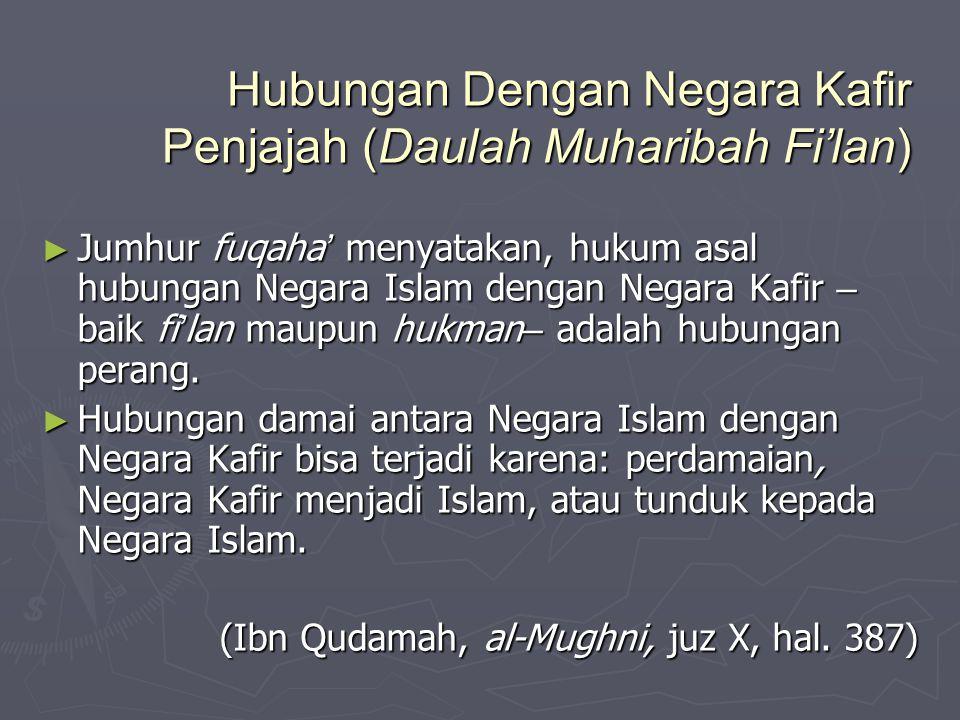 Hubungan Dengan Negara Kafir Penjajah (Daulah Muharibah Fi'lan) ► Jumhur fuqaha ' menyatakan, hukum asal hubungan Negara Islam dengan Negara Kafir – b
