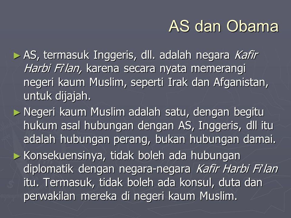 AS dan Obama ► AS, termasuk Inggeris, dll. adalah negara Kafir Harbi Fi ' lan, karena secara nyata memerangi negeri kaum Muslim, seperti Irak dan Afga