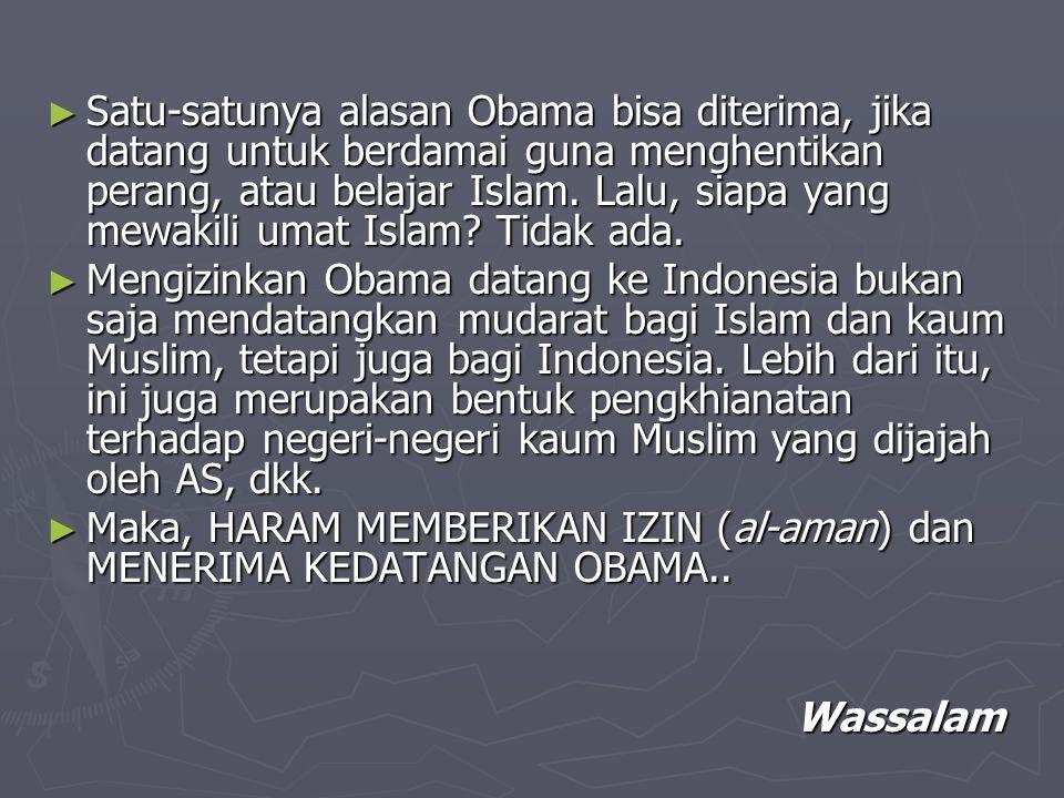 ► Satu-satunya alasan Obama bisa diterima, jika datang untuk berdamai guna menghentikan perang, atau belajar Islam. Lalu, siapa yang mewakili umat Isl