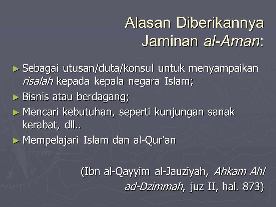 Alasan Diberikannya Jaminan al-Aman: ► Sebagai utusan/duta/konsul untuk menyampaikan risalah kepada kepala negara Islam; ► Bisnis atau berdagang; ► Me