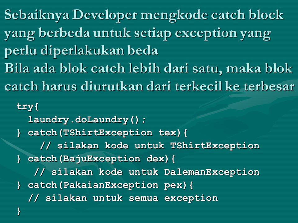 Sebaiknya Developer mengkode catch block yang berbeda untuk setiap exception yang perlu diperlakukan beda Bila ada blok catch lebih dari satu, maka bl