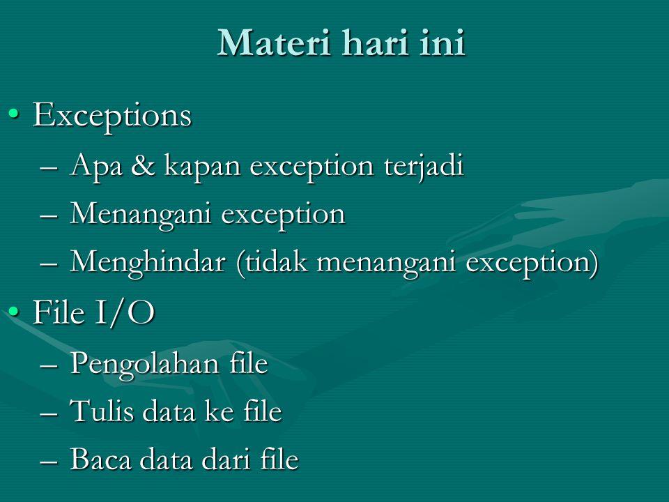 Materi hari ini ExceptionsExceptions – Apa & kapan exception terjadi – Menangani exception – Menghindar (tidak menangani exception) File I/OFile I/O –