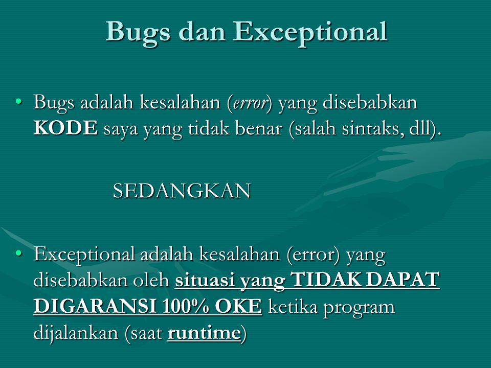 Bugs dan Exceptional Bugs adalah kesalahan (error) yang disebabkan KODE saya yang tidak benar (salah sintaks, dll).Bugs adalah kesalahan (error) yang
