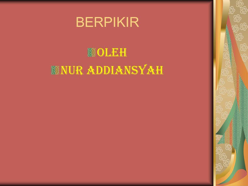 BERPIKIR OLEH NUR ADDIANSYAH