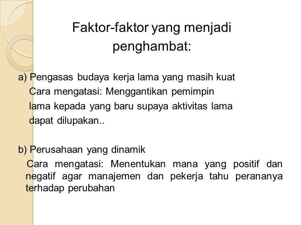 Faktor-faktor yang menjadi penghambat: a) Pengasas budaya kerja lama yang masih kuat Cara mengatasi: Menggantikan pemimpin lama kepada yang baru supay