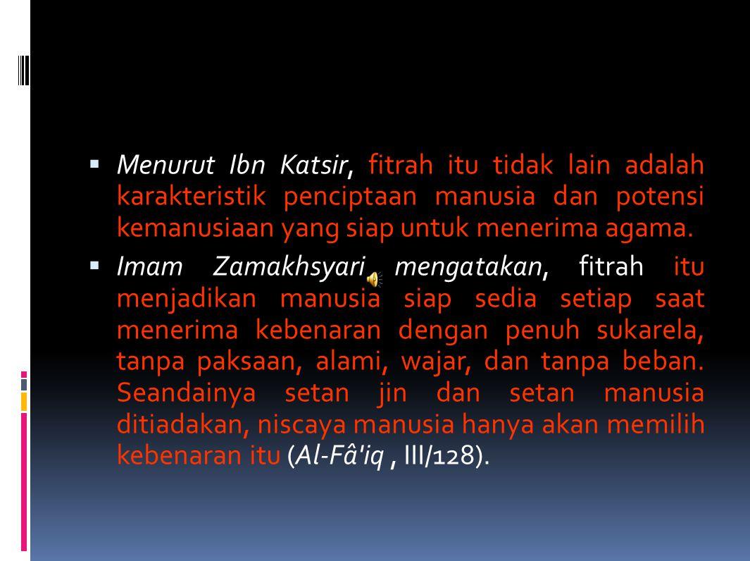 Kullu mawlûd[in] yûladu 'alâ al- fithrah (setiap bayi dilahirkan dalam keadaan fitrah).