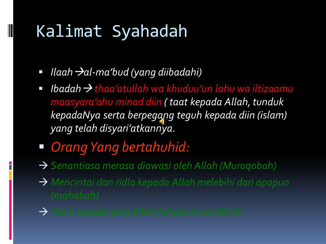 Kalimat Syahadah  Ilaah  al-ma'bud (yang diibadahi)  Ibadah  thaa'atullah wa khuduu'un lahu wa iltizaamu maasyara'ahu minad diin ( taat kepada All