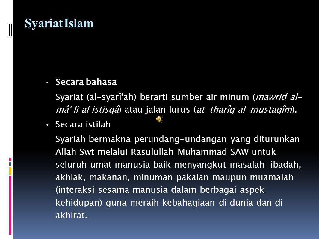 Syariat Islam Secara bahasa Syariat (al-syarî'ah) berarti sumber air minum (mawrid al- mâ' li al istisqâ) atau jalan lurus (at-tharîq al-mustaqîm). Se