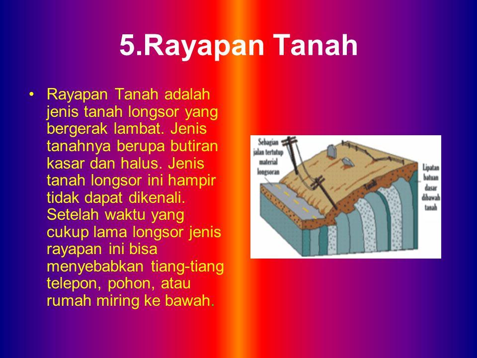 6.Aliran Bahan Rombakan Jenis tanah longsor ini terjadi ketika massa tanah bergerak didorong oleh air.