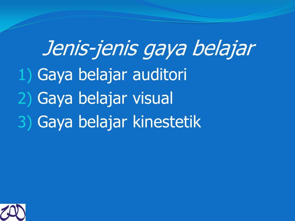 Jenis-jenis gaya belajar 1) Gaya belajar auditori 2) Gaya belajar visual 3) Gaya belajar kinestetik