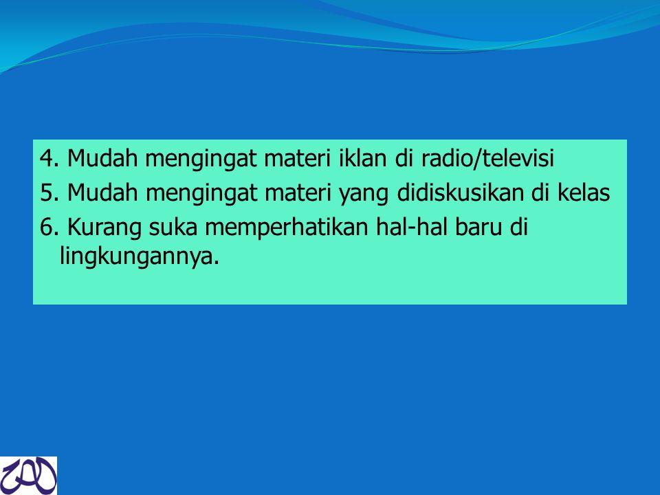 4. Mudah mengingat materi iklan di radio/televisi 5. Mudah mengingat materi yang didiskusikan di kelas 6. Kurang suka memperhatikan hal-hal baru di li