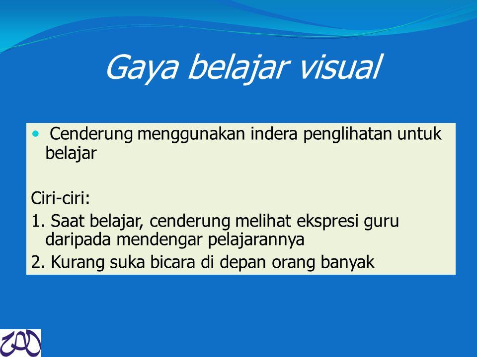 Gaya belajar visual Cenderung menggunakan indera penglihatan untuk belajar Ciri-ciri: 1. Saat belajar, cenderung melihat ekspresi guru daripada menden