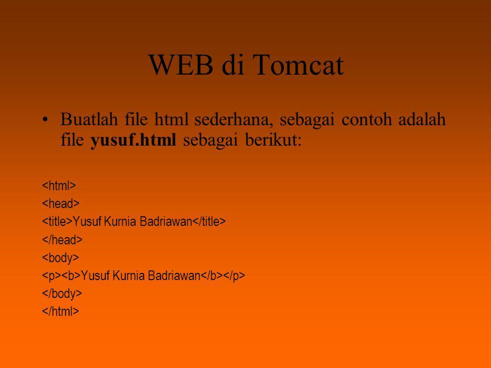 WEB di Tomcat Kemudian kita buat subdirektori baru di dalam $CATALINA_HOME yang sejajar dengan ROOT, misalnya subdirektori test, sehingga akan terlihat sebagai berikut $CATALINA_HOME/webapps/test (atau C:\Program Files\Apache Tomcat 4.0\webapps\test)