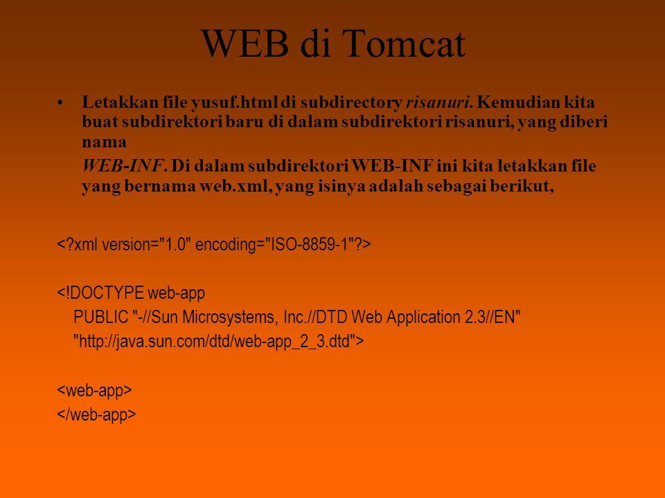 WEB di Tomcat Sesungguhnya sampai saat ini kita belum butuh file web.xml ini, karena Tomcat telah mendefinisikan web aplikasinya secara global di subdirectory..\Apache Tomcat 4.0\conf, juga dengan nama web.xml.