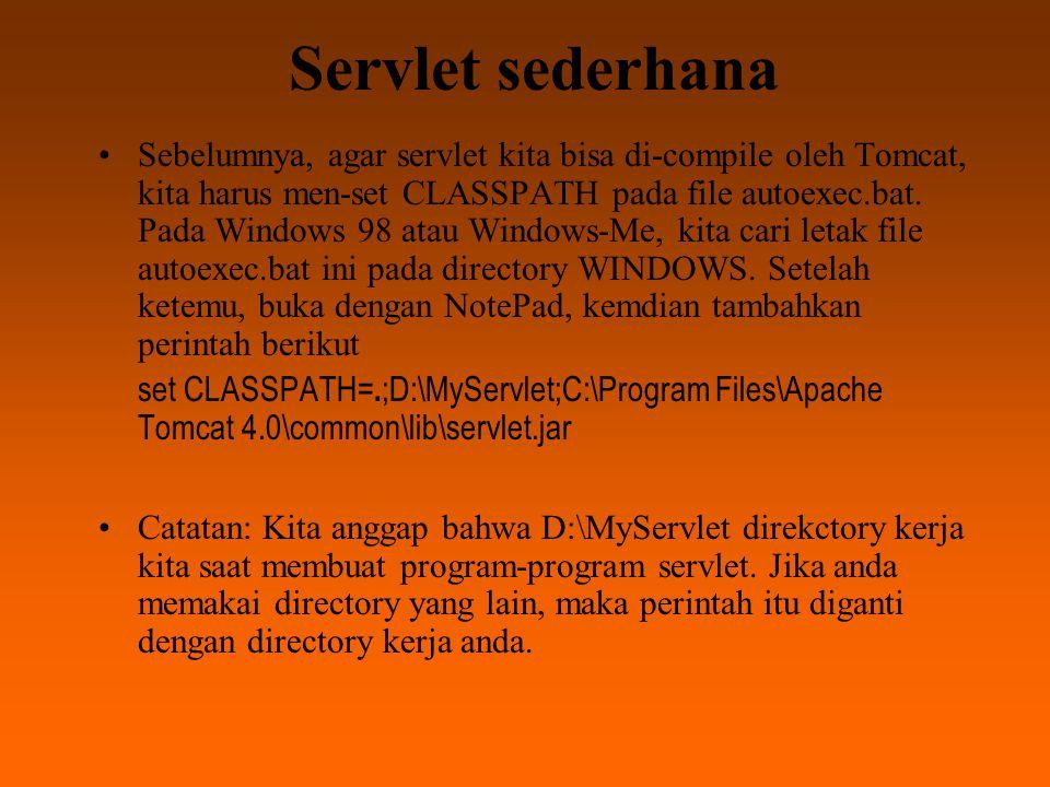 Servlet Sederhana package helloservlet; import javax.servlet.*; import javax.servlet.http.*; import java.io.*; import java.util.*; public class HelloServlet extends HttpServlet { private static final String CONTENT_TYPE = text/html ; /**Initialize global variables*/ public void init() throws ServletException { }