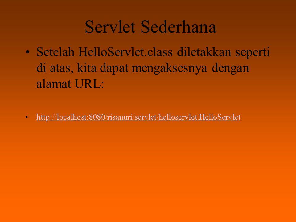 Servlet Sederhana Jika test menghasilkan hasil yang salah, kemungkinan kesalahan adalah  salah ketik pada saat menulis alamat URL di atas,  mengganti tanda titik(.) dengan garis miring (/) pada../helloservlet.HelloServlet.