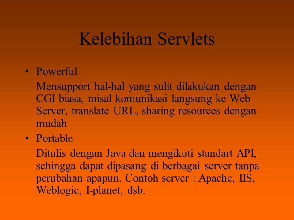 Kelebihan Servlets Secure Pemrograman dengan Java memungkinkan servlets menjadi lebih aman.