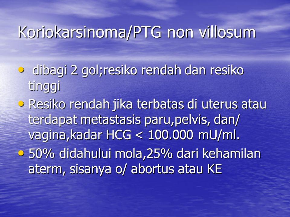 Koriokarsinoma/PTG non villosum dibagi 2 gol;resiko rendah dan resiko tinggi dibagi 2 gol;resiko rendah dan resiko tinggi Resiko rendah jika terbatas
