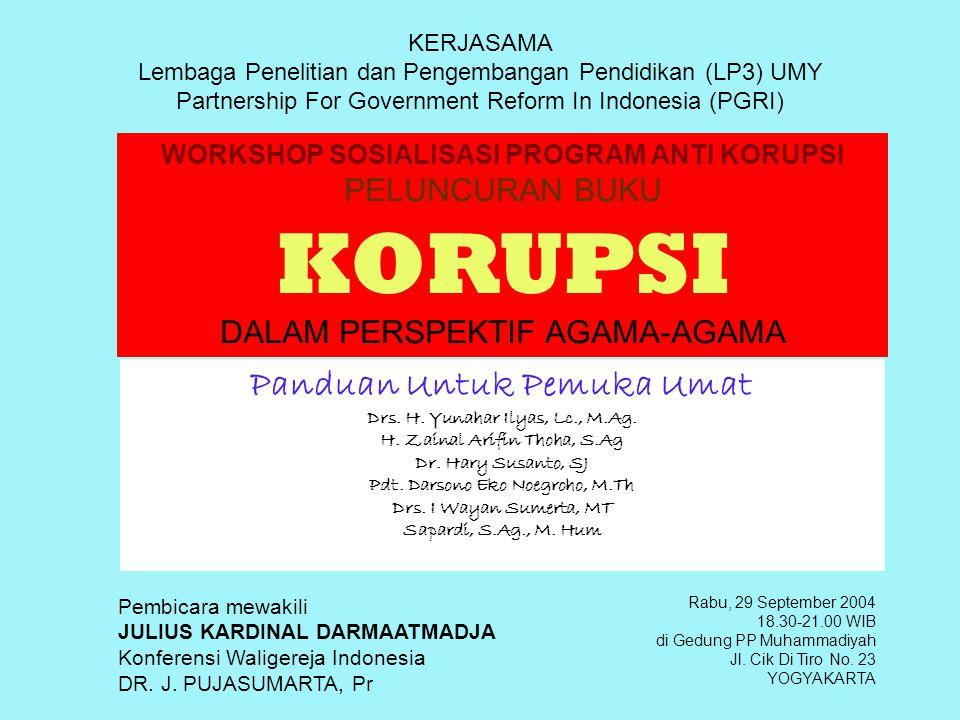 WORKSHOP SOSIALISASI PROGRAM ANTI KORUPSI PELUNCURAN BUKU KORUPSI DALAM PERSPEKTIF AGAMA-AGAMA Rabu, 29 September 2004 18.30-21.00 WIB di Gedung PP Muhammadiyah Jl.
