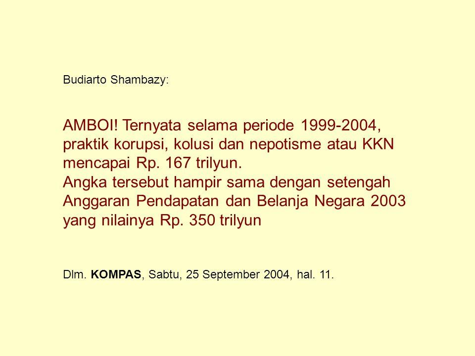 INDONESIA TERPURUK KARENA PRAKTEK KKN MENGGURITA HAMPIR DALAM SEGALA SEGI KEHIDUPAN BANGSA Juru bicara F-PPP Zain Badjeber (Sabtu, 25/09/2004) pada Sidang MPR/DPR di Jakarta:, 1970-an : Bung Hatta mensinyalir korupsi di Indonesia menjadi budaya; 1980-an : Prof.