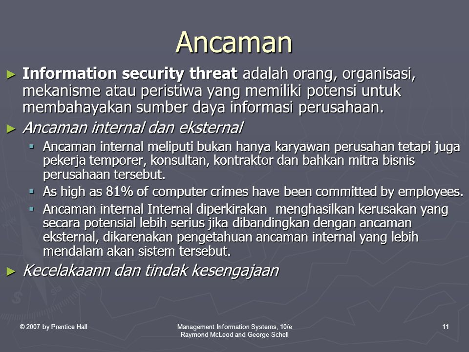 © 2007 by Prentice HallManagement Information Systems, 10/e Raymond McLeod and George Schell 11 Ancaman ► Information security threat adalah orang, or